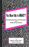 You Want Me to What?!: The Dating Adventures and Life Lessons of a Newly Divorced Woman