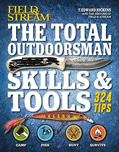 the-total-outdoorsman-skills-tools-manual-field-stream-324-essential-tips-tricks-by-nickens-t-edward