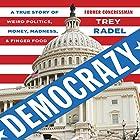 Democrazy: A True Story of Weird Politics, Money, Madness, and Finger Food Hörbuch von Trey Radel Gesprochen von: Trey Radel