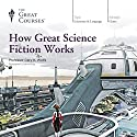 How Great Science Fiction Works Lecture by  The Great Courses Narrated by Professor Gary K. Wolfe
