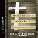 What Is the Mission of the Church?: Making Sense of Social Justice, Shalom and the Great Commission (       UNABRIDGED) by Kevin DeYoung, Greg Gilbert Narrated by Adam Verner