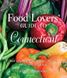 Food Lovers Guide to Connecticut, 3rd: Best Local Specialties, Markets, Recipes, Restaurants, and Events (Food Lovers Series)