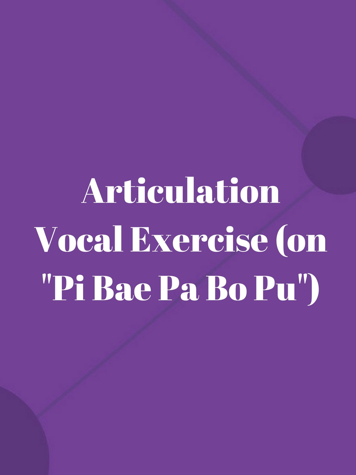 "Articulation Vocal Exercise (on ""Pi Bae Pa Bo Pu"")"