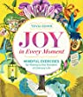 Joy in Every Moment: Mindful Exercises for Waking to the Wonders of Ordinary Life