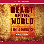 Heart of the World (       UNABRIDGED) by Linda Barnes Narrated by C. J. Critt