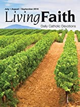 LIVING FAITH - DAILY CATHOLIC DEVOTIONS, VOLUME 32 NUMBER 2 - 2016 JULY, AUGUST, SEPTEMBER  FROM CREATIVE COMMUNICATIONS FOR THE PARISH