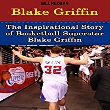 Blake Griffin: The Inspirational Story of Basketball Superstar Blake Griffin (       UNABRIDGED) by Bill Redban Narrated by Michael Pauley
