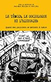 echange, troc René Lévy, Jean-Marc Berlière - Le témoin, le sociologue et l'historien : Quand des policiers se mettent à table