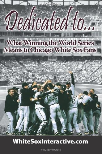 Dedicated to....: What Winning the World Series Means to Chicago White Sox Fans PDF