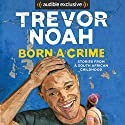 Born a Crime: Stories from a South African Childhood | Livre audio Auteur(s) : Trevor Noah Narrateur(s) : Trevor Noah