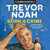 Born a Crime: Stories from a South African Childhood | [Trevor Noah]
