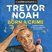 Born a Crime: Stories from a South African Childhood Audiobook by Trevor Noah Narrated by Trevor Noah