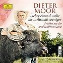 Lieber einmal mehr als mehrmals weniger: Frisches aus der arschlochfreien Zone Hörbuch von Dieter Moor Gesprochen von: Dieter Moor