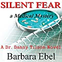 Silent Fear: A Medical Mystery: Doctor Danny Tilson, Book 2 (       UNABRIDGED) by Barbara Ebel Narrated by Whitney Webster