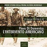Breve storia della Prima Guerra Mondiale, Vol. 8 [Short History of WWI, Vol. 8]: L'intervento americano [The US Intervention] | Piero Di Domenico