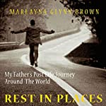 Rest In Places: My Father's Post-Life Journey Around The World | Marlayna Glynn Brown