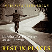 Rest in Places: My Father's Post-Life Journey around the World, Memoirs of Marlayna Glynn Brown, Book 5 (       UNABRIDGED) by Marlayna Glynn Brown Narrated by Lia Frederick