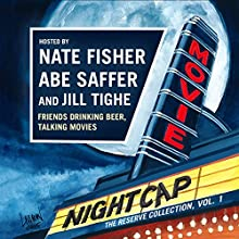 Movie Nightcap: The Reserve Collection, Vol. 1 Speech by Nate Fisher, Abe Saffer, Jill Tighe Narrated by Nate Fisher, Abe Saffer, Jill Tighe