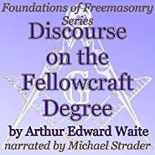 Discourse on the Fellowcraft Degree: Foundations of Freemasonry Series (       UNABRIDGED) by Arthur Edward Waite Narrated by Michael Strader