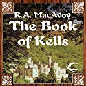 The Book of Kells (       UNABRIDGED) by R. A. MacAvoy Narrated by Alan Robertson