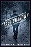 img - for Class Unknown: Undercover Investigations of American Work and Poverty from the Progressive Era to the Present (Culture, Labor, History) Paperback August 13, 2012 book / textbook / text book