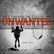 Unwanted: Life Through the Eyes of the Unwanted Audiobook by Byron Wesley Narrated by Byron Wesley