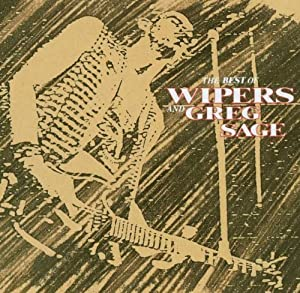 Best of the Wipers/Greg Sage