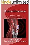 Knieschmerzen. Rezepte der Naturheilkunde zur Eigenbehandlung