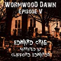 Wormwood Dawn, Episode V: An Apocalyptic Serial Audiobook by Edward Crae Narrated by Clifford Edwards