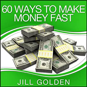 60 Ways to Make Money Fast | [Jill Golden]