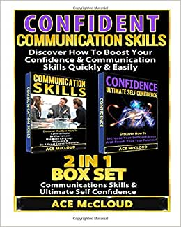Confident: Communication Skills: Discover How To Boost Your Confidence & Communication Skills Quickly & Easily: 2 In 1 Box Set: Communications Skills ... Skills, People Skills, Body Language)