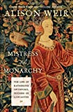img - for Mistress of the Monarchy: The Life of Katherine Swynford, Duchess of Lancaster 1st US edition by Weir, Alison (2009) Hardcover book / textbook / text book