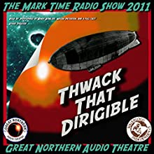 Thwack That Dirigible: Or, Do You Want Fries with That?: The Great Northern Audio Theatre  by Brian Price, Jerry Stearns Narrated by  full cast