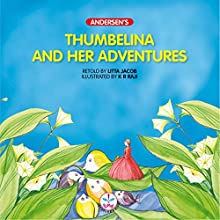 Thumbelina and Her Adventures: Andersen's (       UNABRIDGED) by Litta Jacob Narrated by Seetal Iyer