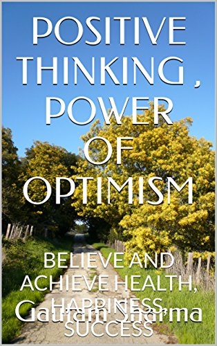 POSITIVE THINKING , POWER OF OPTIMISM: BELIEVE AND ACHIEVE HEALTH, HAPPINESS, SUCCESS (Empowerment Series Book 1)