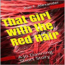 That Girl with the Red Hair: A Jo Danning Short Story Audiobook by Rae T. Alexander Narrated by Valerie Gilbert
