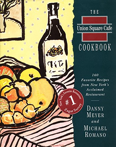 The Union Square Cafe Cookbook: 160 Favorite Recipes from New York's Acclaimed Restaurant by Danny Meyer, Michael Romano