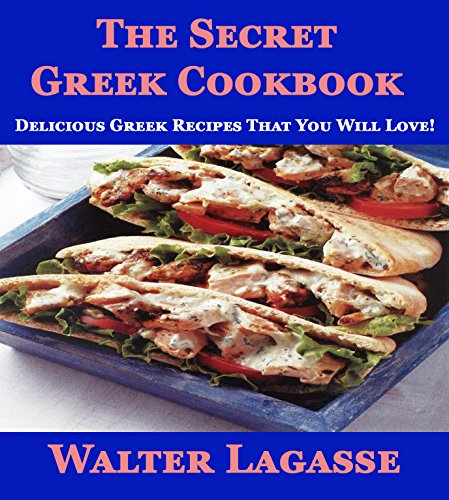The Secret Greek Cookbook: Delicious Greek Recipes That You Will Love! (Walter Lagasse) by Walter Lagasse