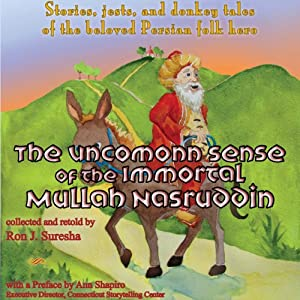 The Uncommon Sense of the Immortal Mullah Nasruddin: Stories, Jests, and Donkey Tales of the Beloved Persian Folk Hero | [Ron J. Suresha]