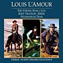 Strong Shall Live - Keep Travelin' Rider - Strawhouse Trail (Dramatized)  by Louis L'Amour Narrated by full cast