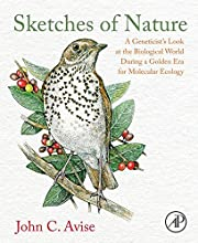 Sketches of Nature A Geneticist39s Look at the Biological World During a Golden Era of Molecular Eco
