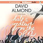 Half a Creature from the Sea: A Life in Stories | David Almond