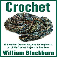 Crochet: 30 Beautiful Crochet Patterns for Beginners Audiobook by William Blackburn Narrated by Trevor Clinger