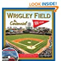 Wrigley Field: The Centennial: 100 Years at the Friendly Confines