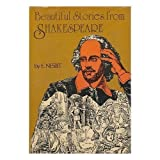 Beautiful Stories From Shakespeare (A Facsimile of the 1907 Edition - Being a Choice Collection from the World's Greatest Classic Writer)