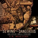 Sewing Can Be Dangerous and Other Small Threads Audiobook by S. R. Mallery Narrated by Suzie Althens