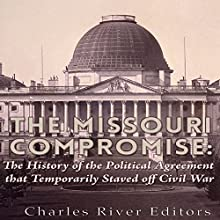 The Missouri Compromise: The History of the Political Agreement That Temporarily Staved Off Civil War Audiobook by  Charles River Editors Narrated by Scott Clem