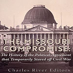 The Missouri Compromise: The History of the Political Agreement That Temporarily Staved Off Civil War Hörbuch von  Charles River Editors Gesprochen von: Scott Clem