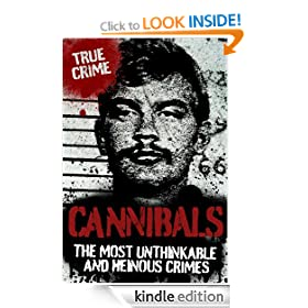 CANNIBALS: The Most Unthinkable and Heinous Crimes (True Crime)