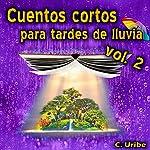 Cuentos Cortos para Tardes de Lluvia, Vol. II [Short Stories for Rainy Afternoons, Volume 2] | C. Uribe